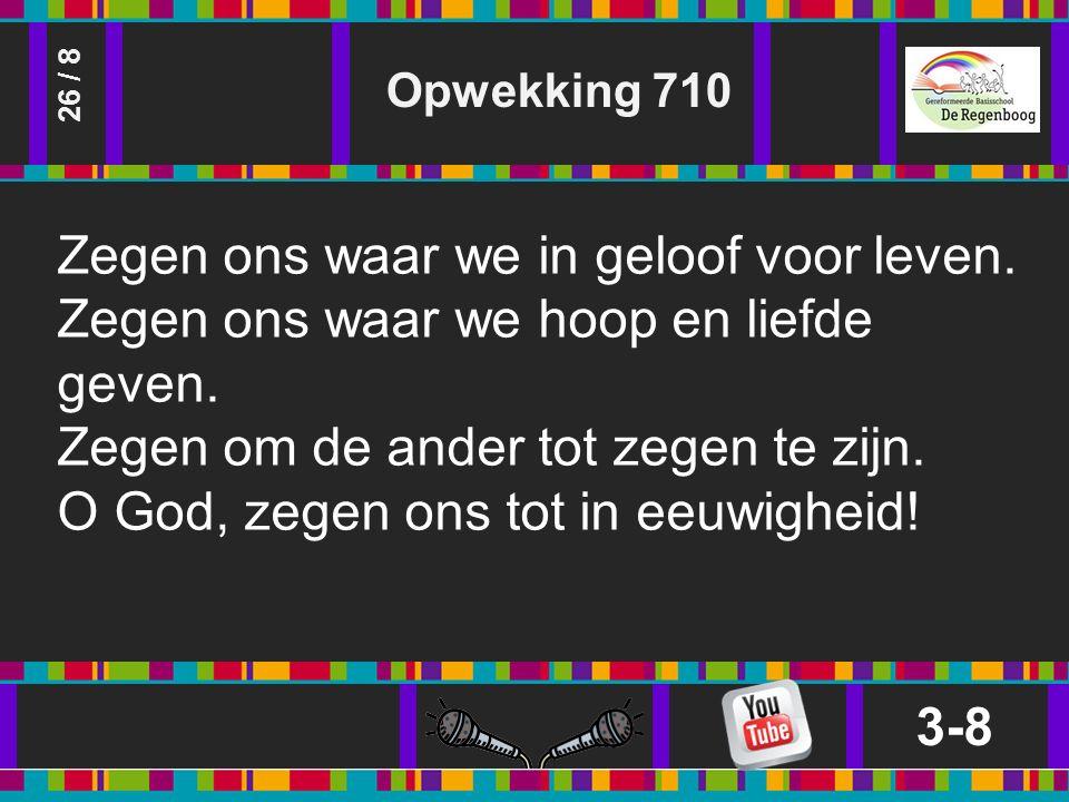 Opwekking 710 3-8 26 / 8 Zegen ons waar we in geloof voor leven.