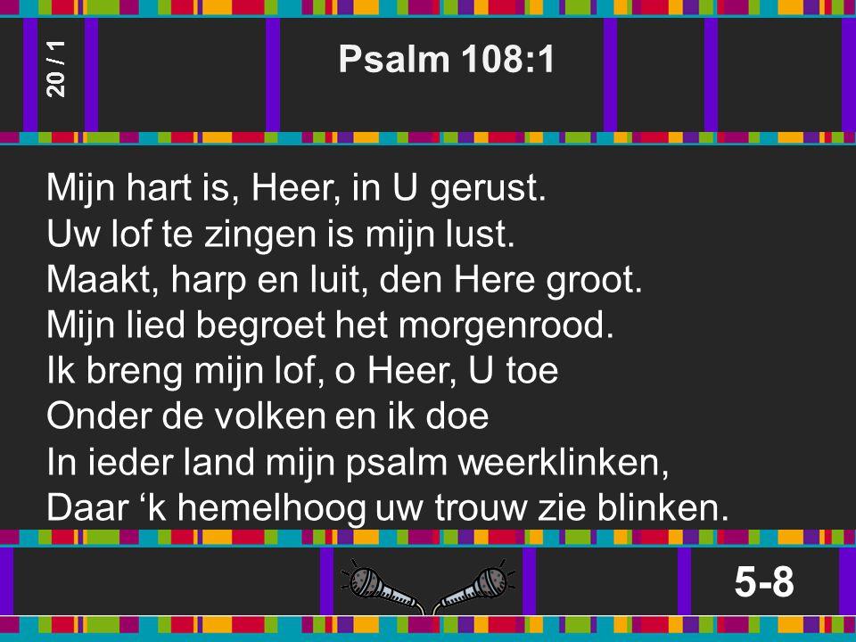 Psalm 108:1 5-8 20 / 1 Mijn hart is, Heer, in U gerust.