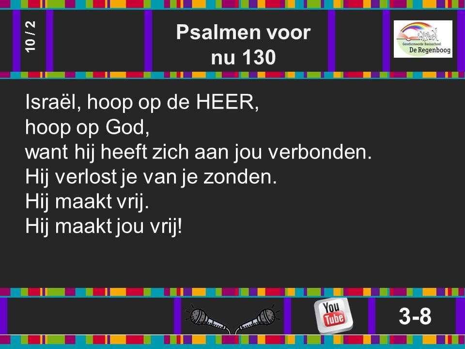 Psalmen voor nu 130 3-8 10 / 2 Israël, hoop op de HEER, hoop op God, want hij heeft zich aan jou verbonden.