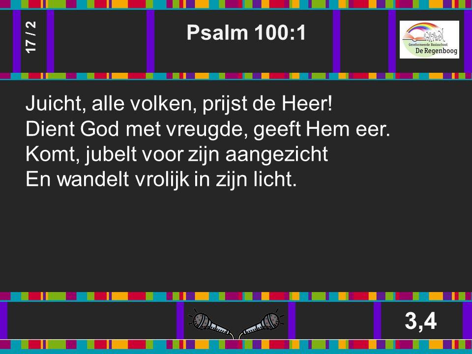 Psalm 100:1 3,4 17 / 2 Juicht, alle volken, prijst de Heer.