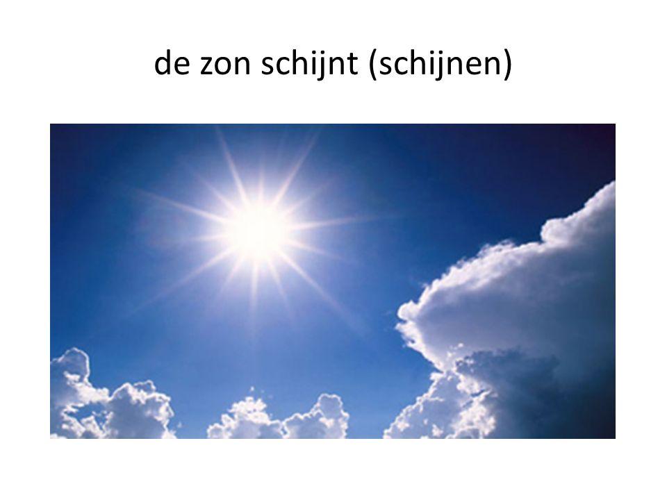 de zon schijnt (schijnen)