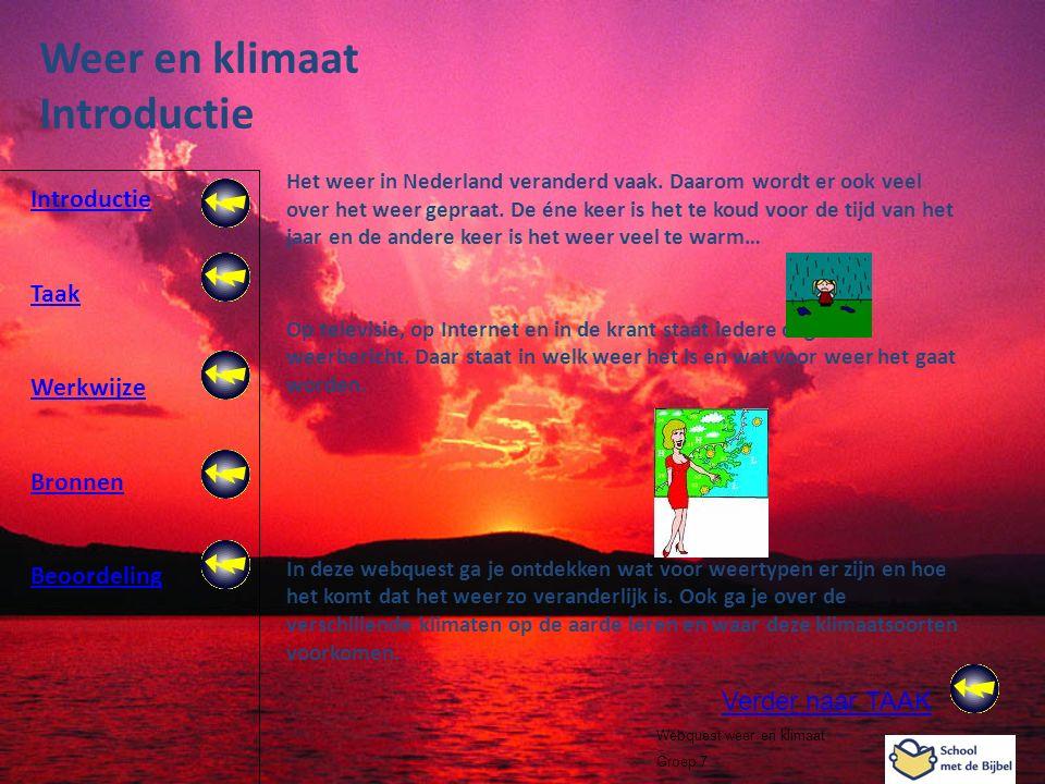 Introductie Taak Werkwijze Bronnen Beoordeling Webquest weer en klimaat Groep 7 Weer en klimaat Introductie Het weer in Nederland veranderd vaak. Daar
