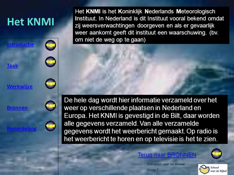 Introductie Taak Werkwijze Bronnen Beoordeling Webquest weer en klimaat Groep 7 Het KNMI De hele dag wordt hier informatie verzameld over het weer op