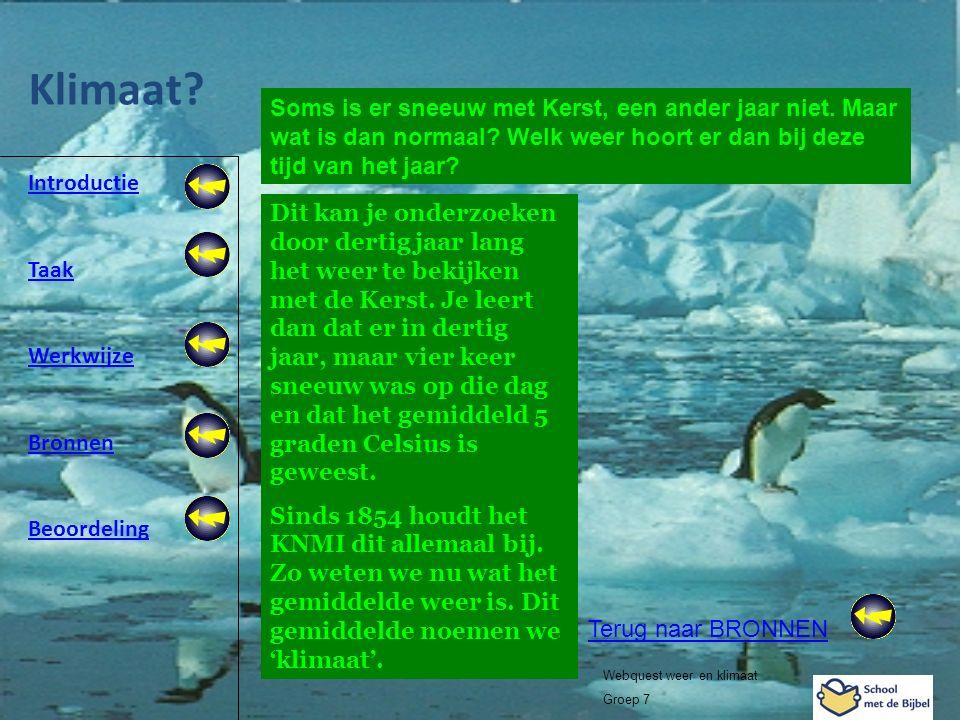 Introductie Taak Werkwijze Bronnen Beoordeling Webquest weer en klimaat Groep 7 Klimaat? Terug naar BRONNEN Dit kan je onderzoeken door dertig jaar la