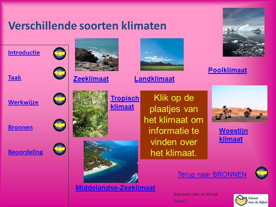 Introductie Taak Werkwijze Bronnen Beoordeling Webquest weer en klimaat Groep 7 Verschillende soorten klimaten Klik op de plaatjes van het klimaat om