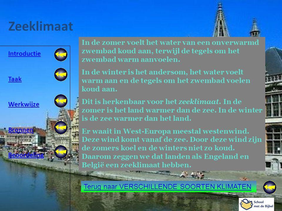 Introductie Taak Werkwijze Bronnen Beoordeling Webquest weer en klimaat Groep 7 Zeeklimaat Terug naar VERSCHILLENDE SOORTEN KLIMATEN In de zomer voelt