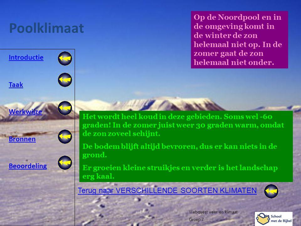 Introductie Taak Werkwijze Bronnen Beoordeling Webquest weer en klimaat Groep 7 Poolklimaat Terug naar VERSCHILLENDE SOORTEN KLIMATEN Op de Noordpool