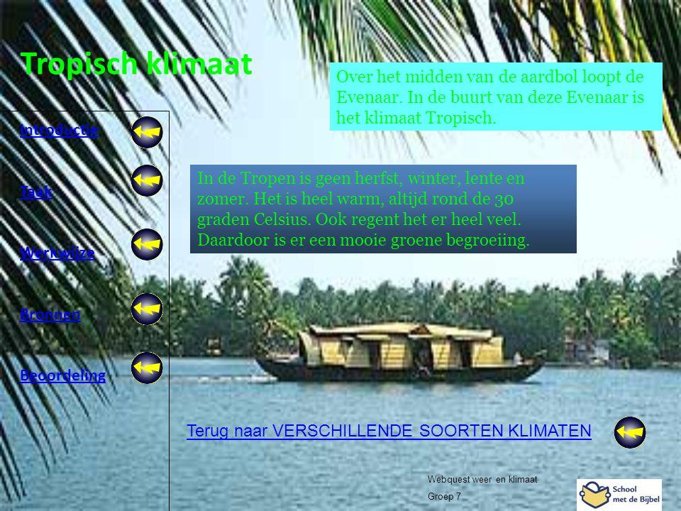 Introductie Taak Werkwijze Bronnen Beoordeling Webquest weer en klimaat Groep 7 Tropisch klimaat Terug naar VERSCHILLENDE SOORTEN KLIMATEN Over het mi