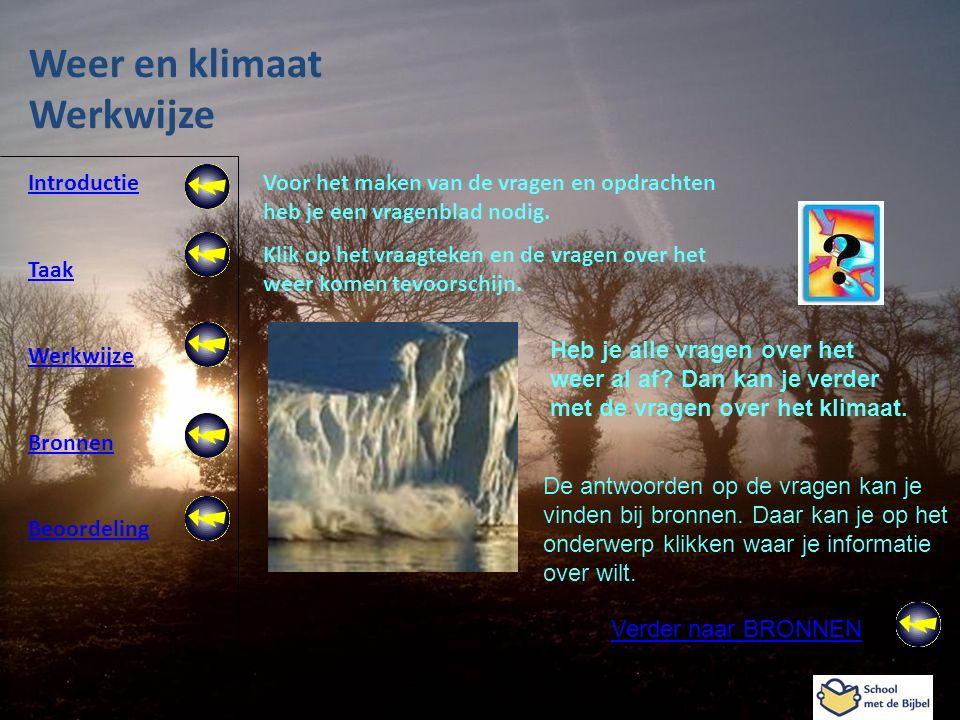 Introductie Taak Werkwijze Bronnen Beoordeling Webquest weer en klimaat Groep 7 Weer en klimaat Werkwijze Voor het maken van de vragen en opdrachten h