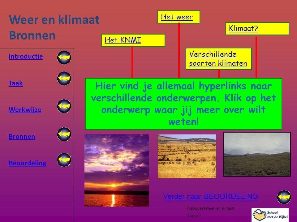 Introductie Taak Werkwijze Bronnen Beoordeling Webquest weer en klimaat Groep 7 Weer en klimaat Bronnen Verder naar BEOORDELING Hier vind je allemaal
