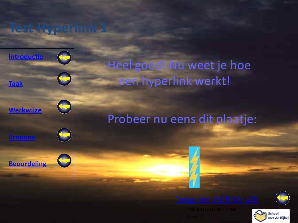 Introductie Taak Werkwijze Bronnen Beoordeling Webquest weer en klimaat Groep 7 Test Hyperlink 1 Heel goed! Nu weet je hoe een hyperlink werkt! Probee