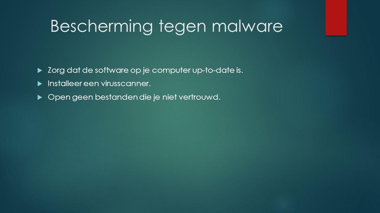 Bescherming tegen malware  Zorg dat de software op je computer up-to-date is.