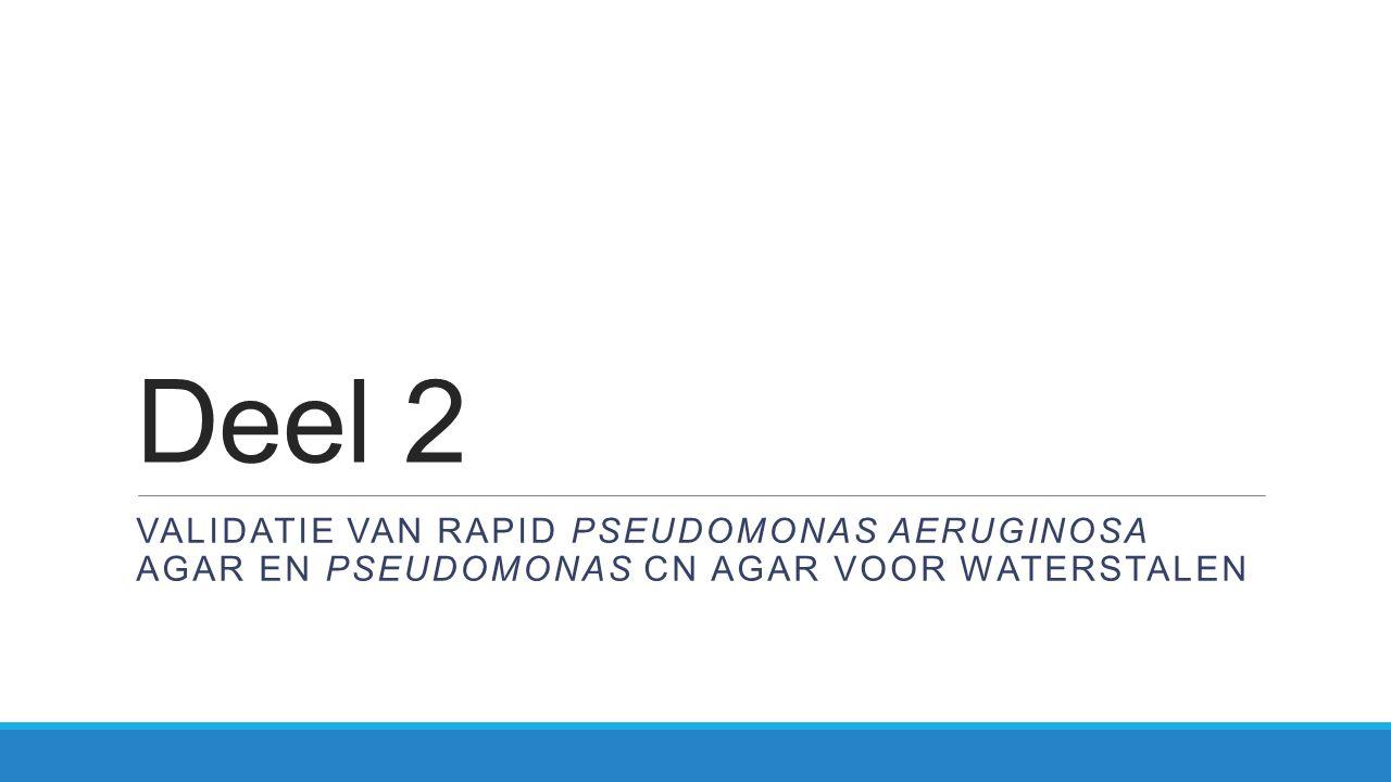 Deel 2 VALIDATIE VAN RAPID PSEUDOMONAS AERUGINOSA AGAR EN PSEUDOMONAS CN AGAR VOOR WATERSTALEN
