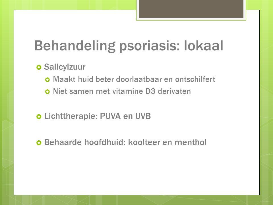 Behandeling psoriasis: lokaal  Salicylzuur  Maakt huid beter doorlaatbaar en ontschilfert  Niet samen met vitamine D3 derivaten  Lichttherapie: PU