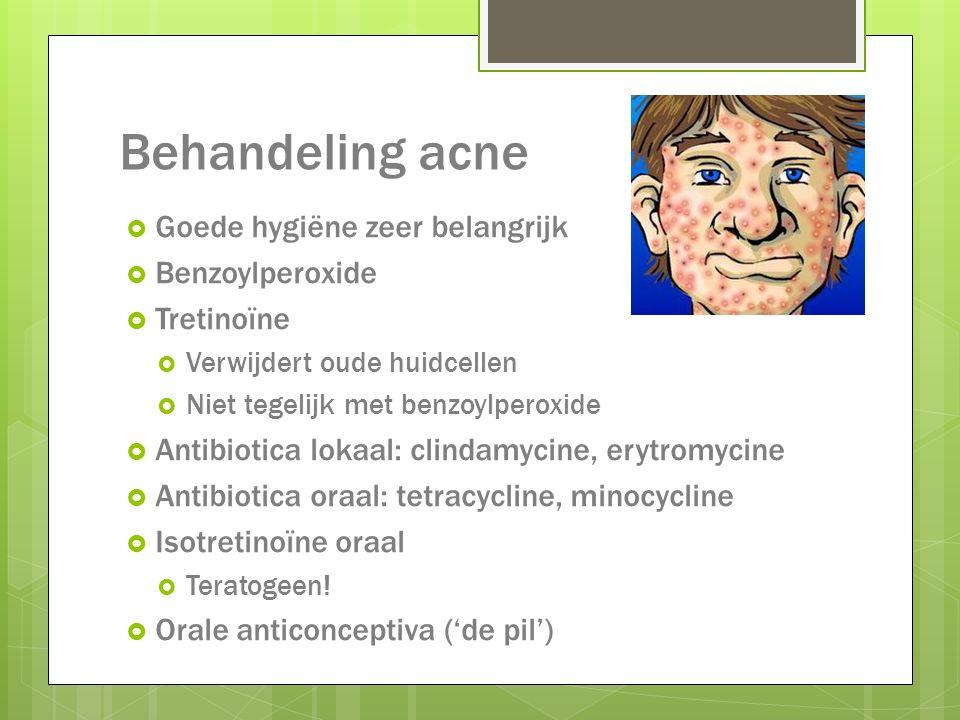 Behandeling acne  Goede hygiëne zeer belangrijk  Benzoylperoxide  Tretinoïne  Verwijdert oude huidcellen  Niet tegelijk met benzoylperoxide  Ant
