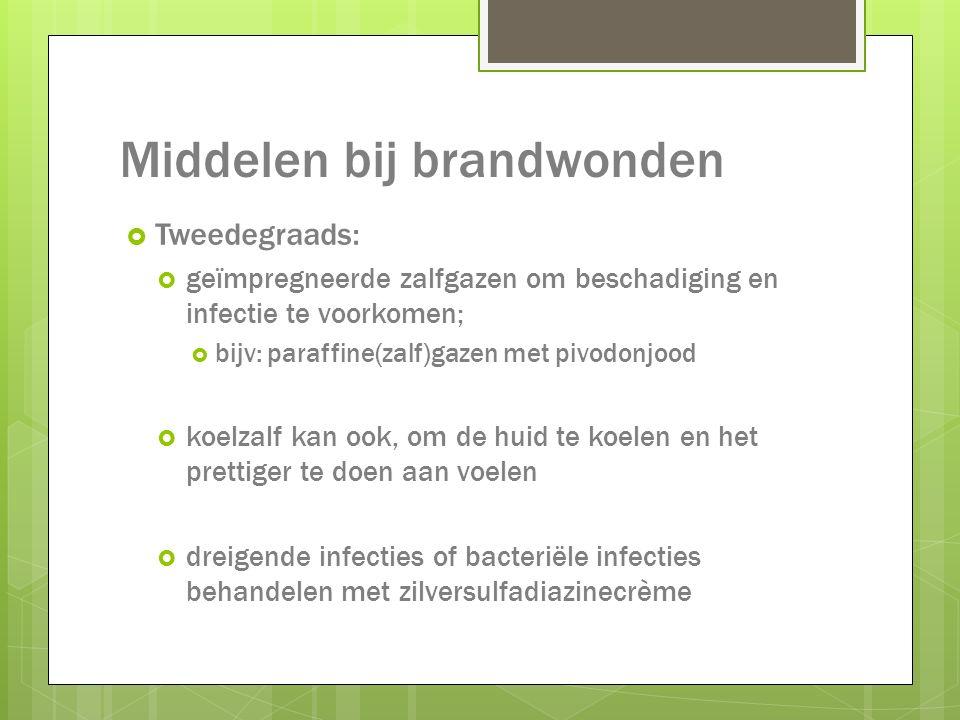 Middelen bij brandwonden  Tweedegraads:  geïmpregneerde zalfgazen om beschadiging en infectie te voorkomen;  bijv: paraffine(zalf)gazen met pivodon