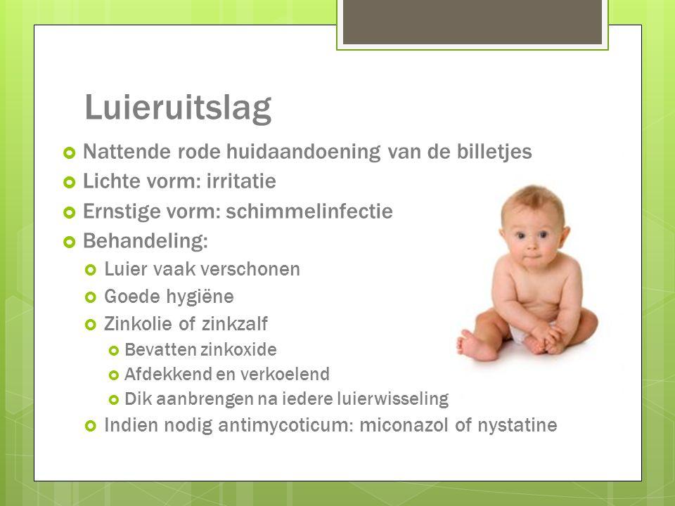 Luieruitslag  Nattende rode huidaandoening van de billetjes  Lichte vorm: irritatie  Ernstige vorm: schimmelinfectie  Behandeling:  Luier vaak ve