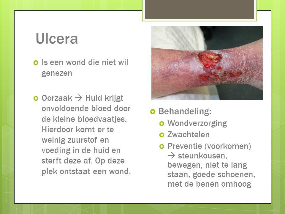 Ulcera  Is een wond die niet wil genezen  Oorzaak  Huid krijgt onvoldoende bloed door de kleine bloedvaatjes. Hierdoor komt er te weinig zuurstof e