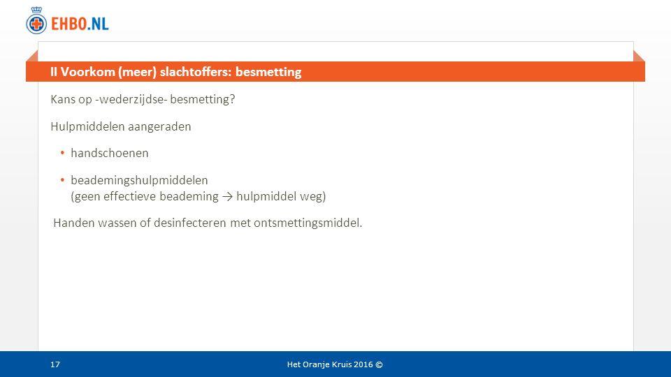 Beeld en tekst gelijk II Voorkom (meer) slachtoffers: besmetting Het Oranje Kruis 2016 © Kans op -wederzijdse- besmetting? Hulpmiddelen aangeraden han