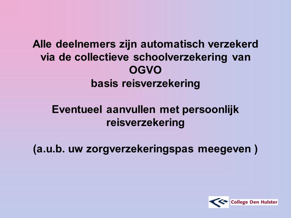 Alle deelnemers zijn automatisch verzekerd via de collectieve schoolverzekering van OGVO basis reisverzekering Eventueel aanvullen met persoonlijk reisverzekering (a.u.b.