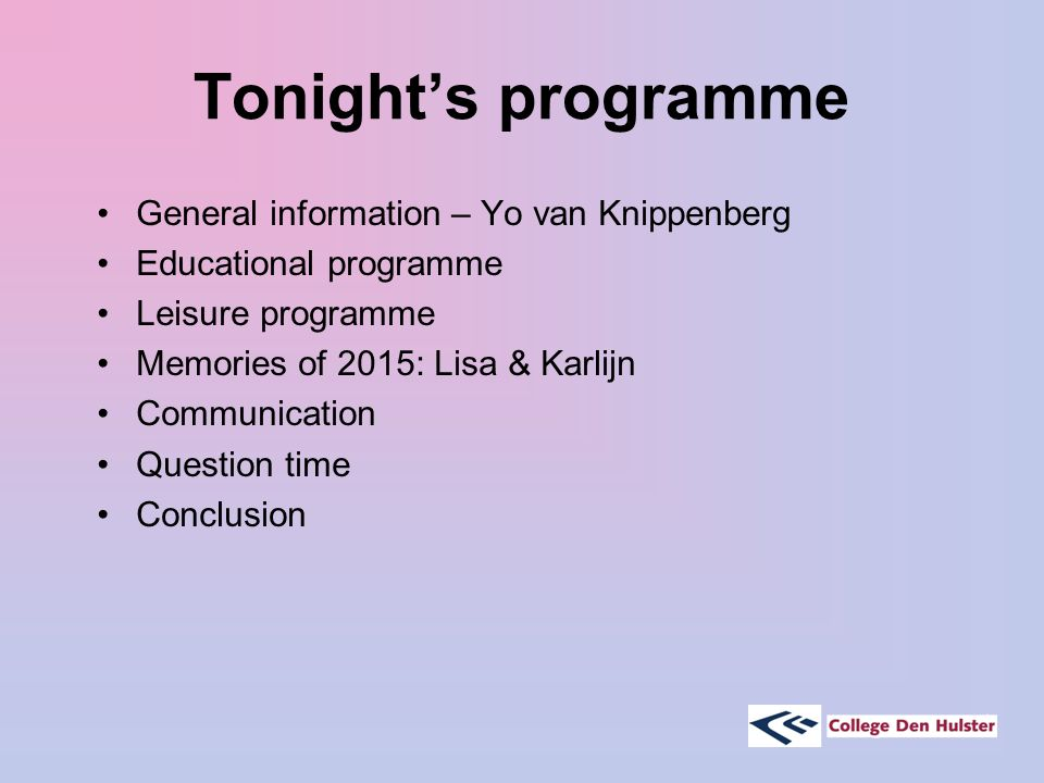 Tonight's programme General information – Yo van Knippenberg Educational programme Leisure programme Memories of 2015: Lisa & Karlijn Communication Question time Conclusion