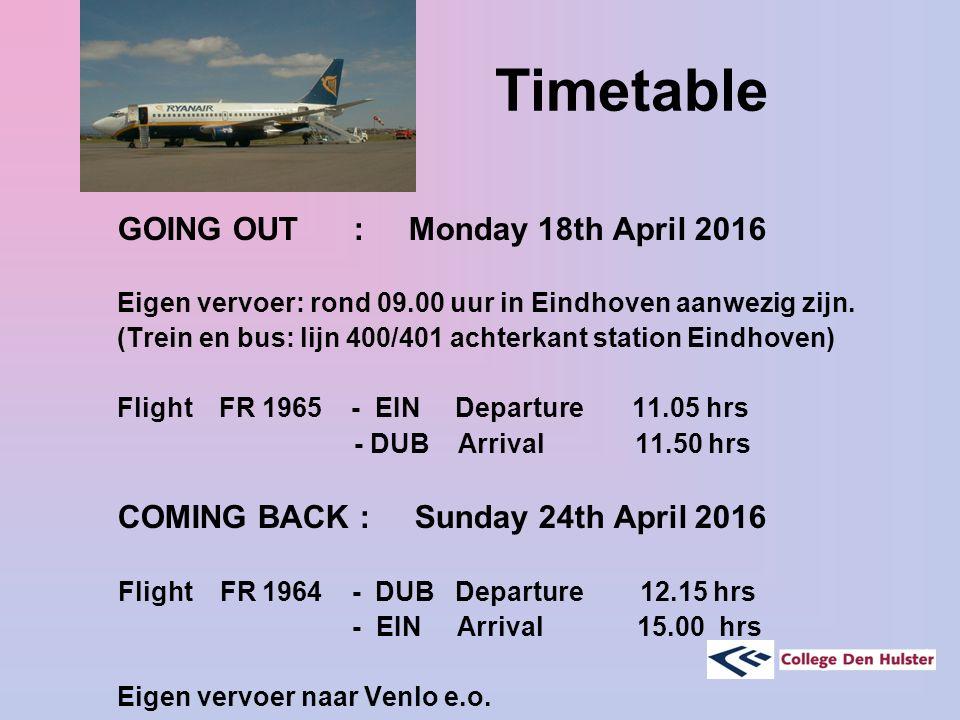 Timetable GOING OUT : Monday 18th April 2016 Eigen vervoer: rond 09.00 uur in Eindhoven aanwezig zijn.
