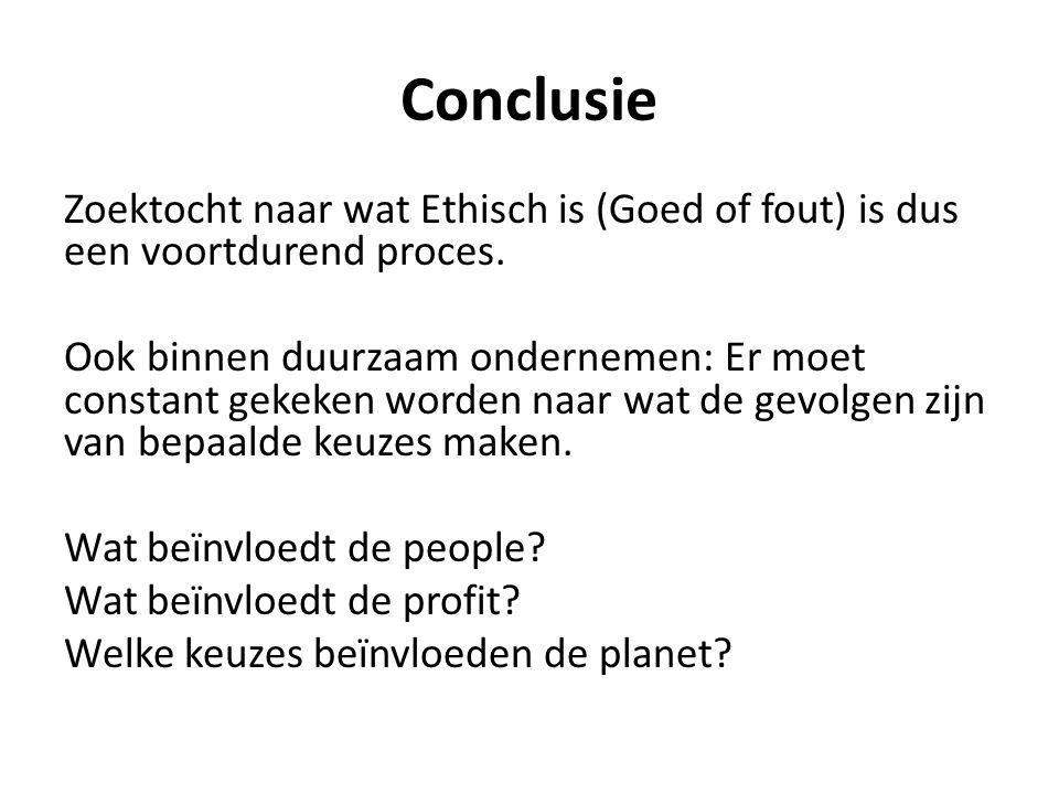 Conclusie Zoektocht naar wat Ethisch is (Goed of fout) is dus een voortdurend proces.