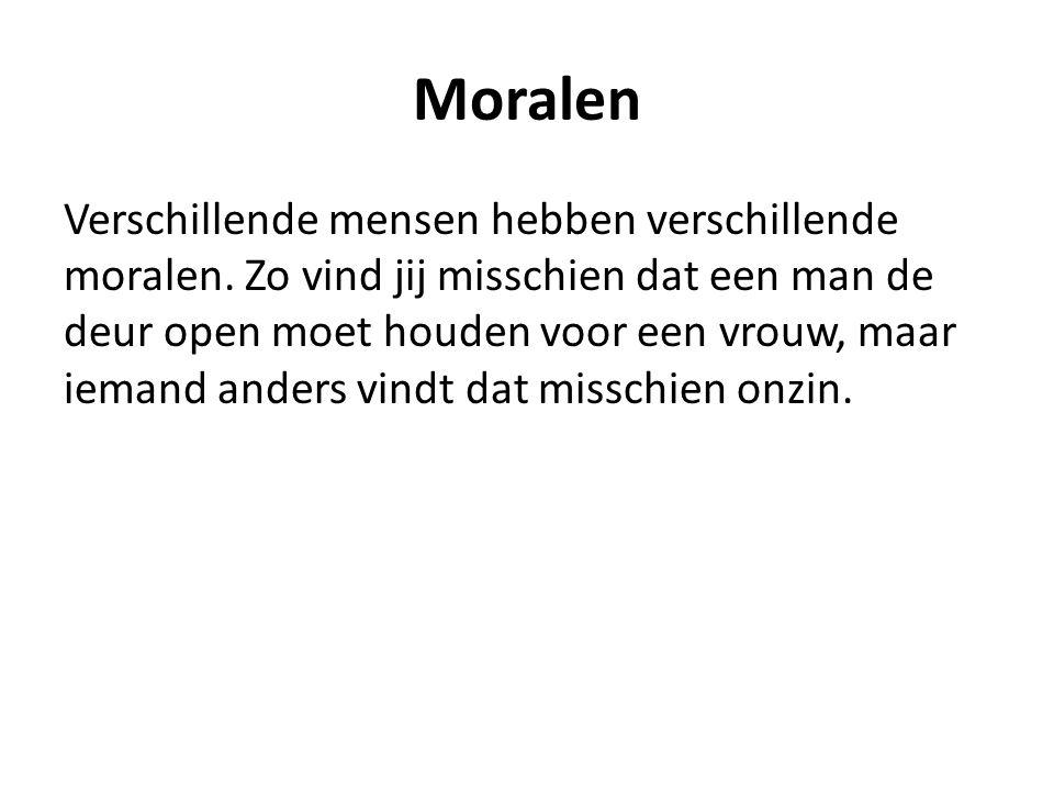 Moralen Verschillende mensen hebben verschillende moralen.
