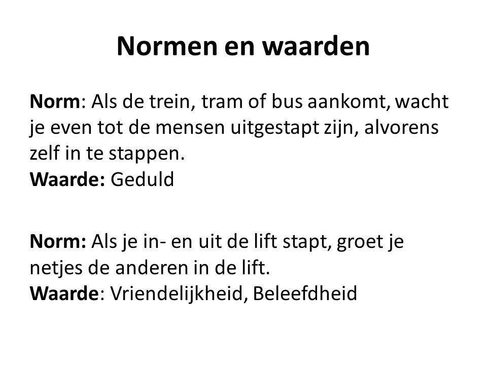 Normen en waarden Norm: Als de trein, tram of bus aankomt, wacht je even tot de mensen uitgestapt zijn, alvorens zelf in te stappen.