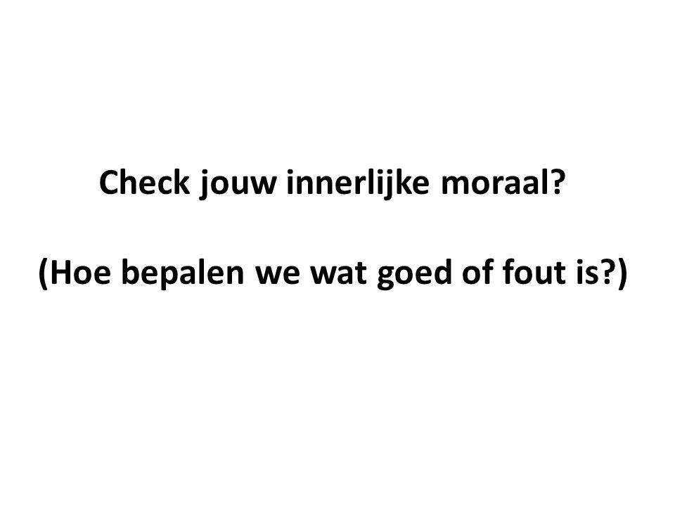 Check jouw innerlijke moraal? (Hoe bepalen we wat goed of fout is?)