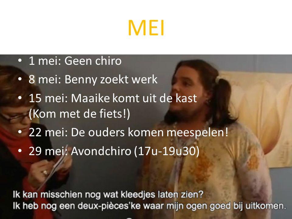 MEI 1 mei: Geen chiro 8 mei: Benny zoekt werk 15 mei: Maaike komt uit de kast (Kom met de fiets!) 22 mei: De ouders komen meespelen.