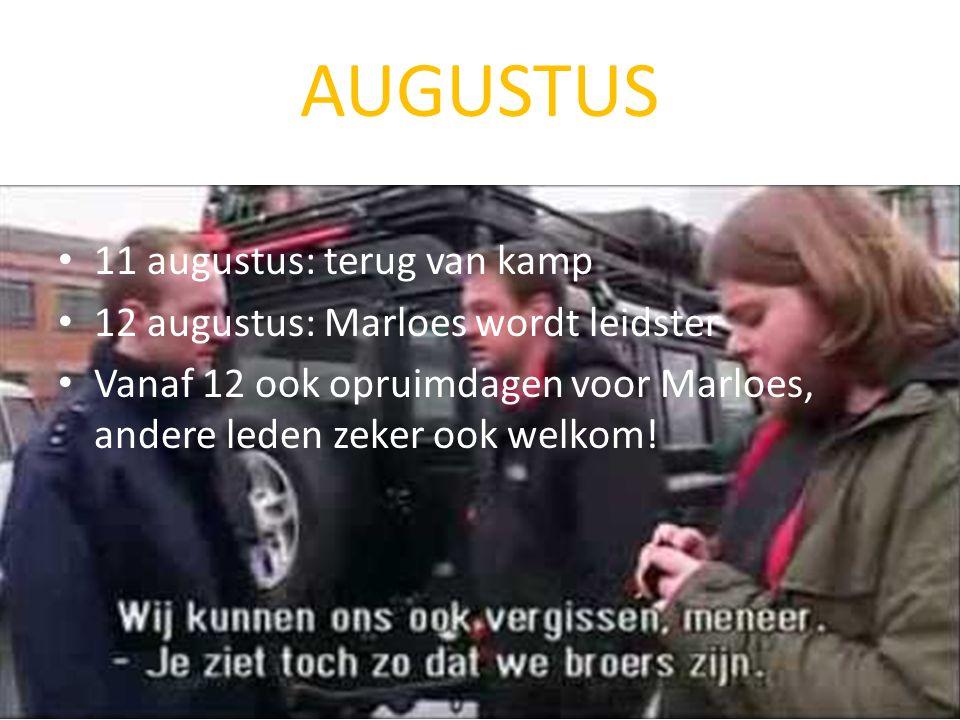 AUGUSTUS 11 augustus: terug van kamp 12 augustus: Marloes wordt leidster Vanaf 12 ook opruimdagen voor Marloes, andere leden zeker ook welkom!