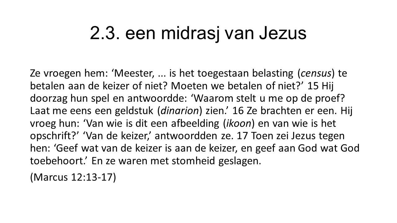 2.3. een midrasj van Jezus Ze vroegen hem: 'Meester,...