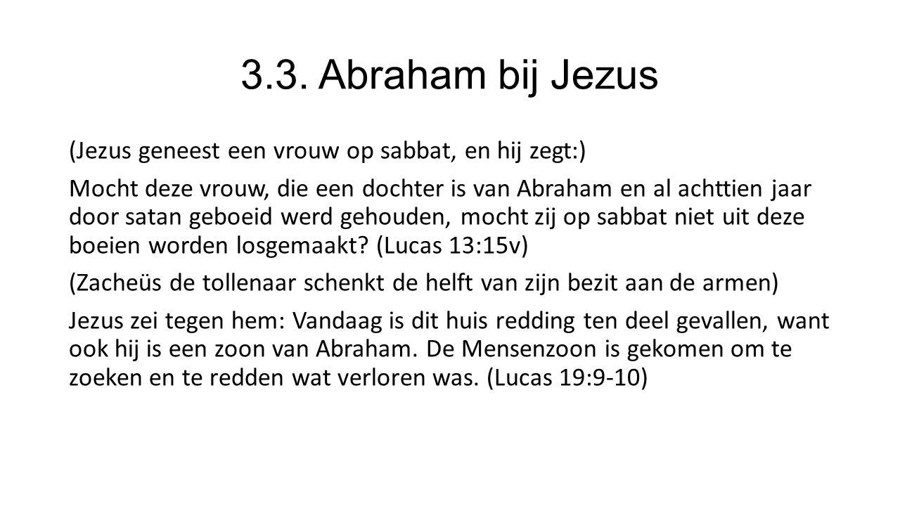 3.3. Abraham bij Jezus (Jezus geneest een vrouw op sabbat, en hij zegt:) Mocht deze vrouw, die een dochter is van Abraham en al achttien jaar door sat