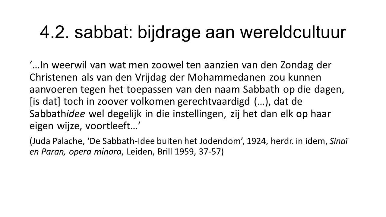 4.2. sabbat: bijdrage aan wereldcultuur '…In weerwil van wat men zoowel ten aanzien van den Zondag der Christenen als van den Vrijdag der Mohammedanen