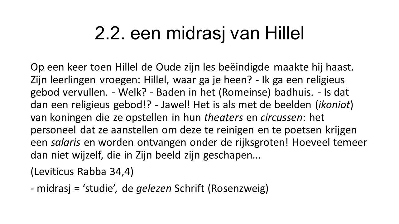 2.2. een midrasj van Hillel Op een keer toen Hillel de Oude zijn les beëindigde maakte hij haast.