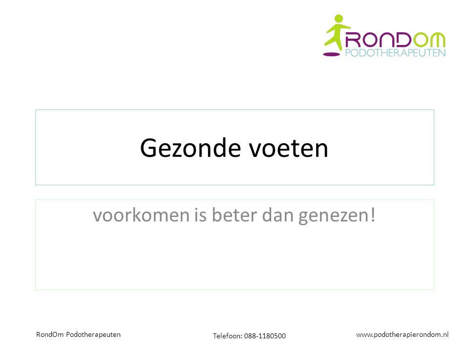 www.podotherapierondom.nl Telefoon: 088-1180500 RondOm Podotherapeuten Gezonde voeten voorkomen is beter dan genezen!