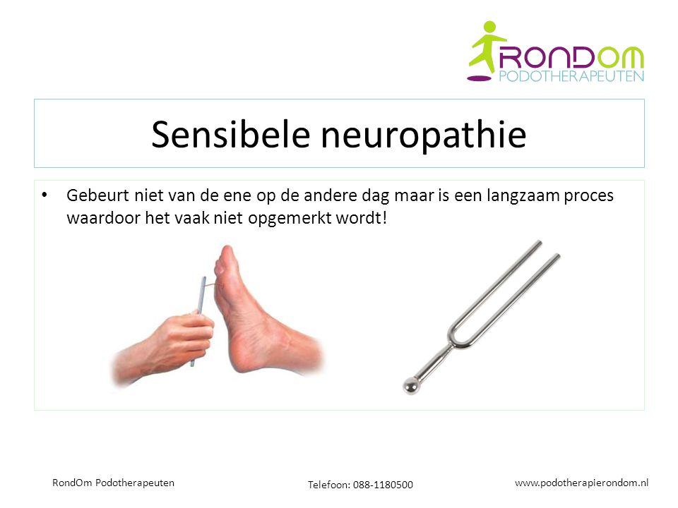 www.podotherapierondom.nl Telefoon: 088-1180500 RondOm Podotherapeuten Sensibele neuropathie Gebeurt niet van de ene op de andere dag maar is een langzaam proces waardoor het vaak niet opgemerkt wordt!