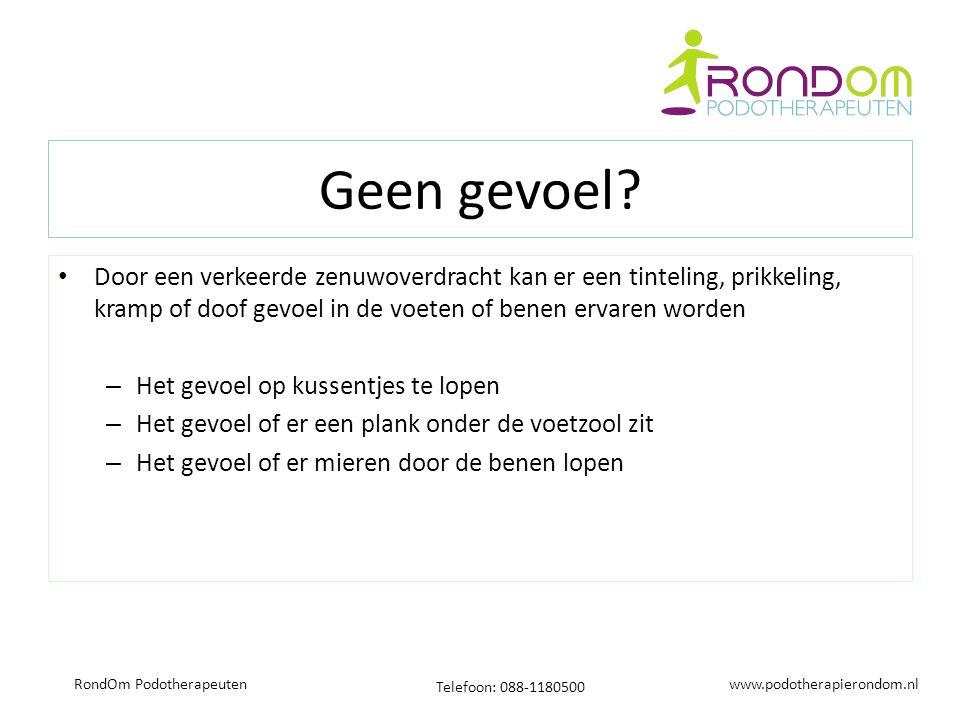www.podotherapierondom.nl Telefoon: 088-1180500 RondOm Podotherapeuten Geen gevoel? Door een verkeerde zenuwoverdracht kan er een tinteling, prikkelin