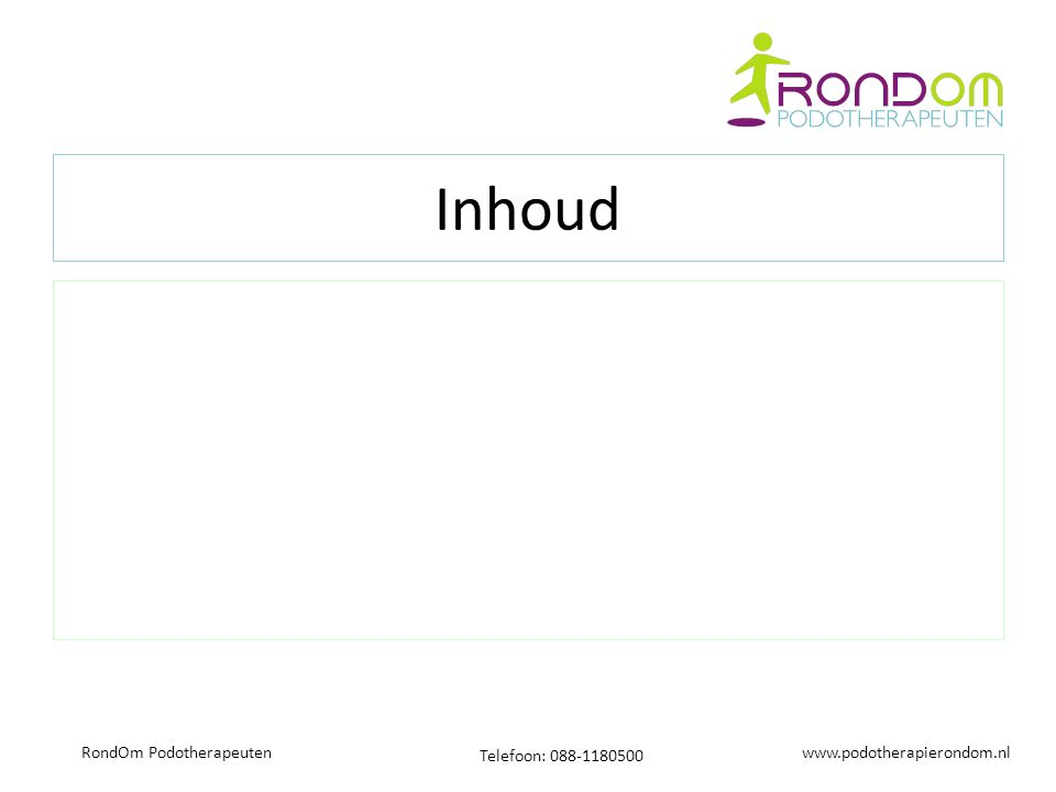 www.podotherapierondom.nl Telefoon: 088-1180500 RondOm Podotherapeuten Inhoud