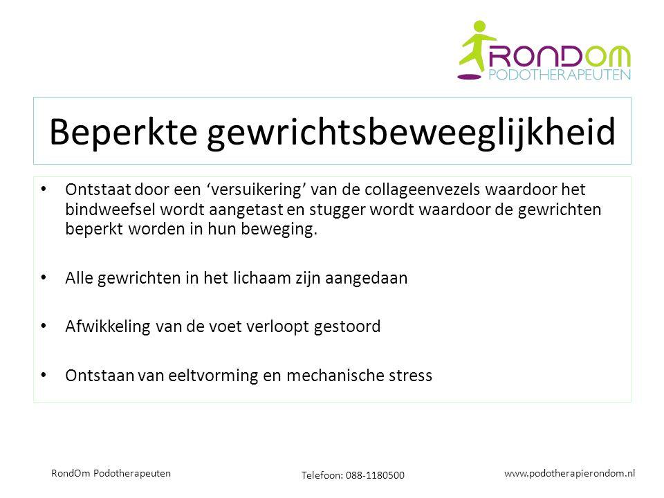 www.podotherapierondom.nl Telefoon: 088-1180500 RondOm Podotherapeuten Beperkte gewrichtsbeweeglijkheid Ontstaat door een 'versuikering' van de collag
