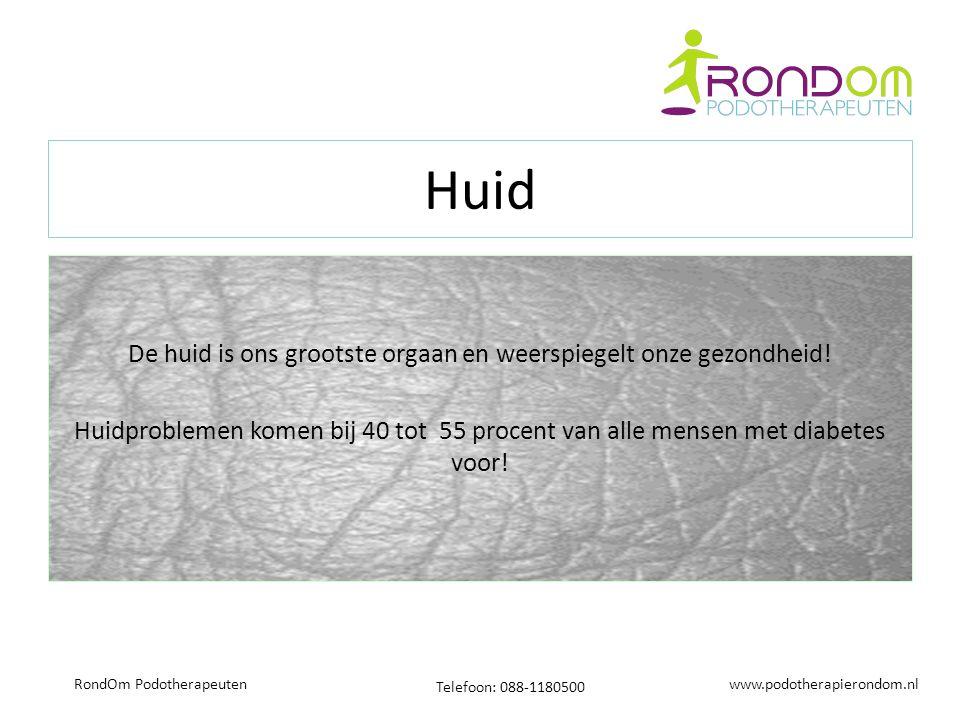 www.podotherapierondom.nl Telefoon: 088-1180500 RondOm Podotherapeuten Huid De huid is ons grootste orgaan en weerspiegelt onze gezondheid! Huidproble
