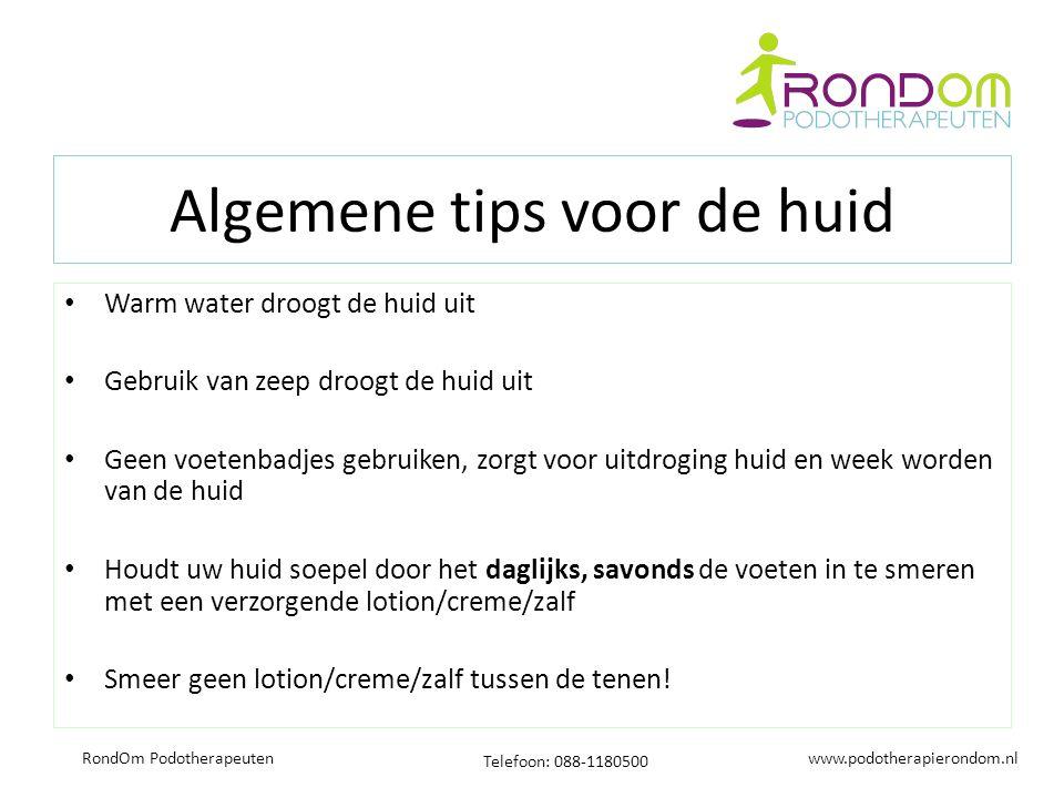 www.podotherapierondom.nl Telefoon: 088-1180500 RondOm Podotherapeuten Algemene tips voor de huid Warm water droogt de huid uit Gebruik van zeep droog