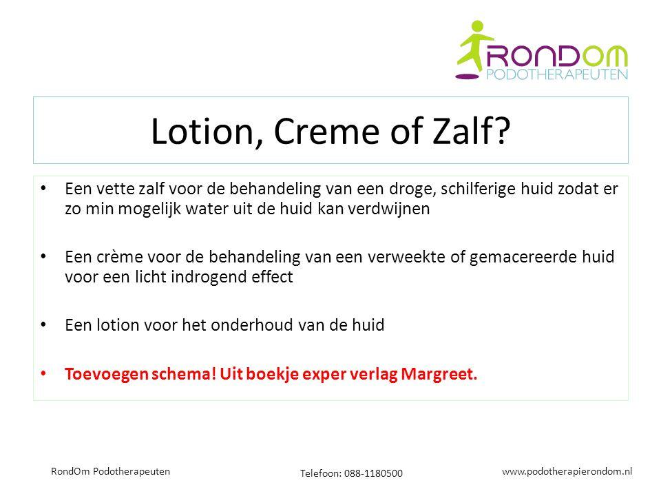 www.podotherapierondom.nl Telefoon: 088-1180500 RondOm Podotherapeuten Lotion, Creme of Zalf? Een vette zalf voor de behandeling van een droge, schilf