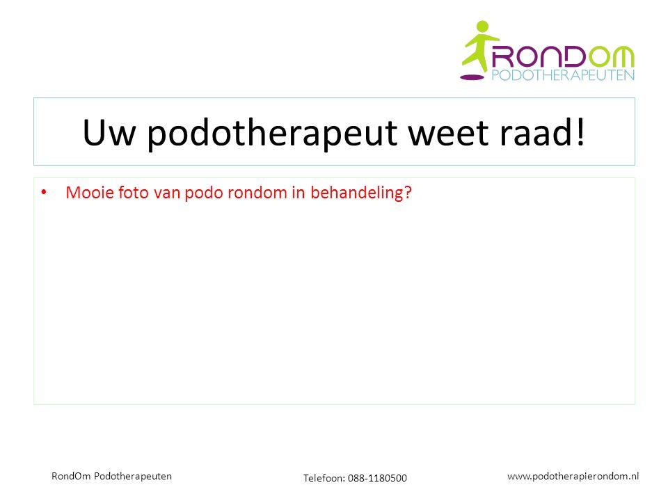 www.podotherapierondom.nl Telefoon: 088-1180500 RondOm Podotherapeuten Uw podotherapeut weet raad! Mooie foto van podo rondom in behandeling?