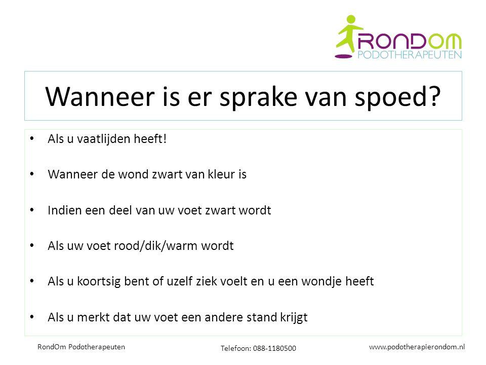 www.podotherapierondom.nl Telefoon: 088-1180500 RondOm Podotherapeuten Wanneer is er sprake van spoed? Als u vaatlijden heeft! Wanneer de wond zwart v