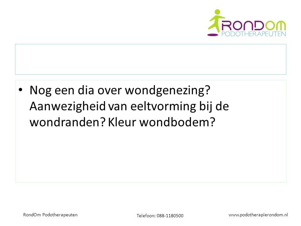 www.podotherapierondom.nl Telefoon: 088-1180500 RondOm Podotherapeuten Nog een dia over wondgenezing? Aanwezigheid van eeltvorming bij de wondranden?