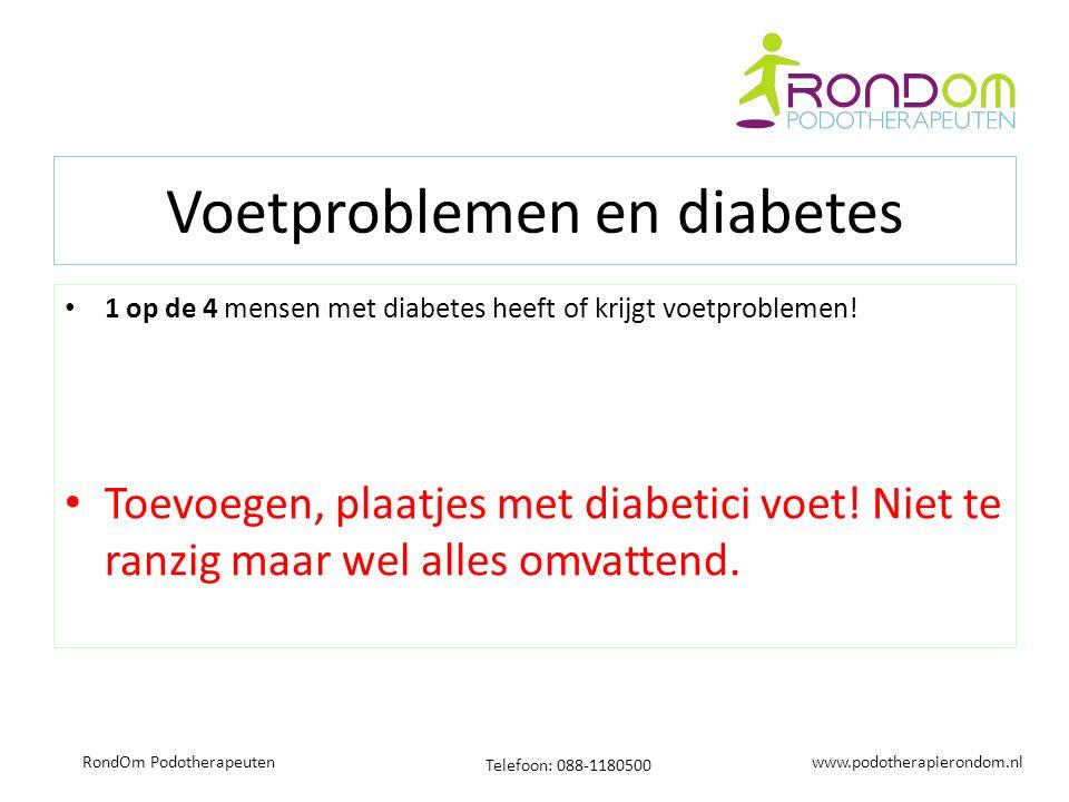 www.podotherapierondom.nl Telefoon: 088-1180500 RondOm Podotherapeuten Voetproblemen en diabetes 1 op de 4 mensen met diabetes heeft of krijgt voetproblemen.