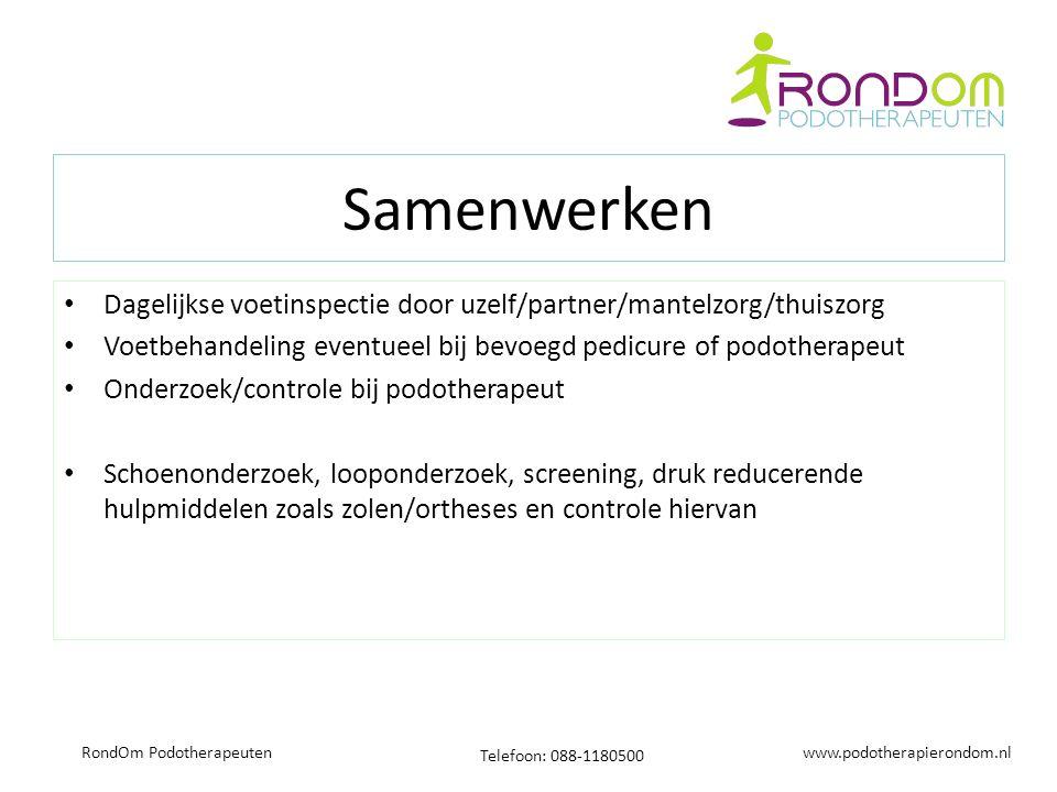 www.podotherapierondom.nl Telefoon: 088-1180500 RondOm Podotherapeuten Samenwerken Dagelijkse voetinspectie door uzelf/partner/mantelzorg/thuiszorg Vo