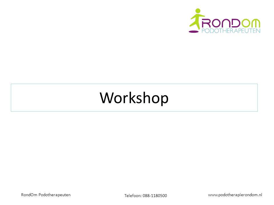 www.podotherapierondom.nl Telefoon: 088-1180500 RondOm Podotherapeuten Workshop